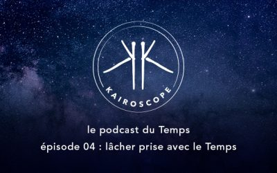 Le Podcast du Temps – Episode 04 : Lâcher prise avec le Temps